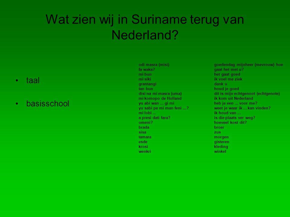 Wat zien wij in Suriname terug van Nederland.taal basisschool odi masra (misi) fa waka.