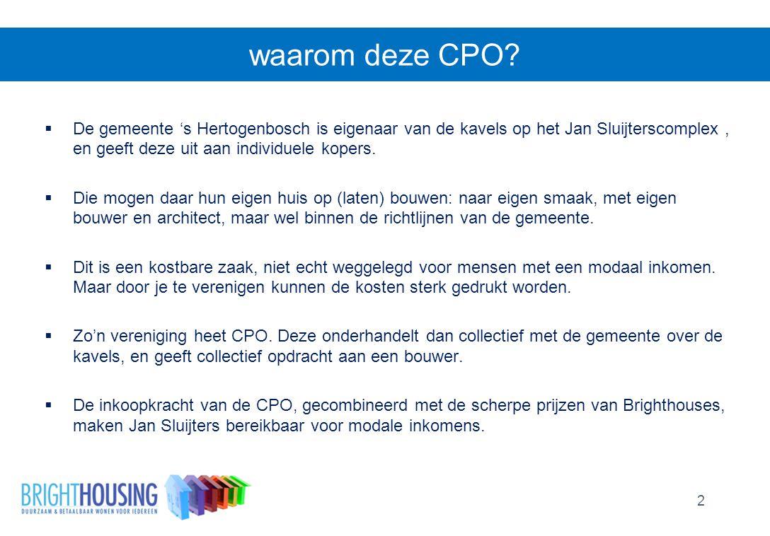 waarom deze CPO?  De gemeente 's Hertogenbosch is eigenaar van de kavels op het Jan Sluijterscomplex, en geeft deze uit aan individuele kopers.  Die