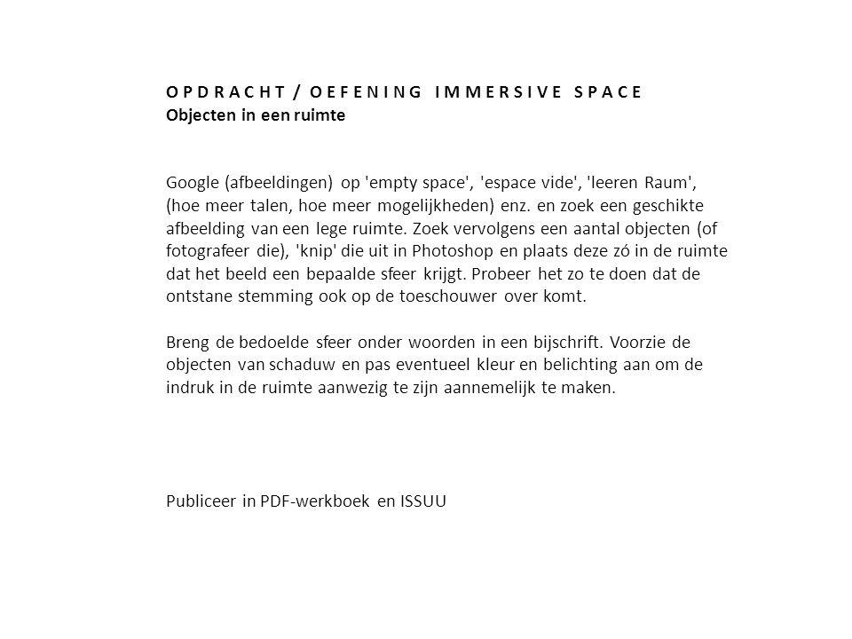 O P D R A C H T / O E F E N I N G I M M E R S I V E S P A C E Objecten in een ruimte Google (afbeeldingen) op empty space , espace vide , leeren Raum , (hoe meer talen, hoe meer mogelijkheden) enz.