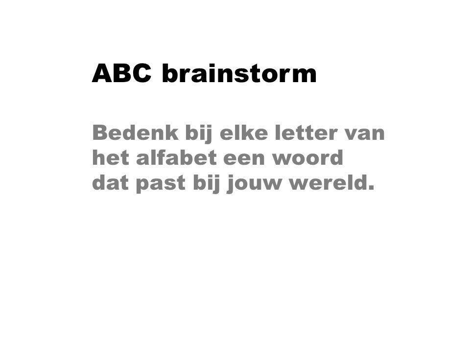 ABC brainstorm Bedenk bij elke letter van het alfabet een woord dat past bij jouw wereld.