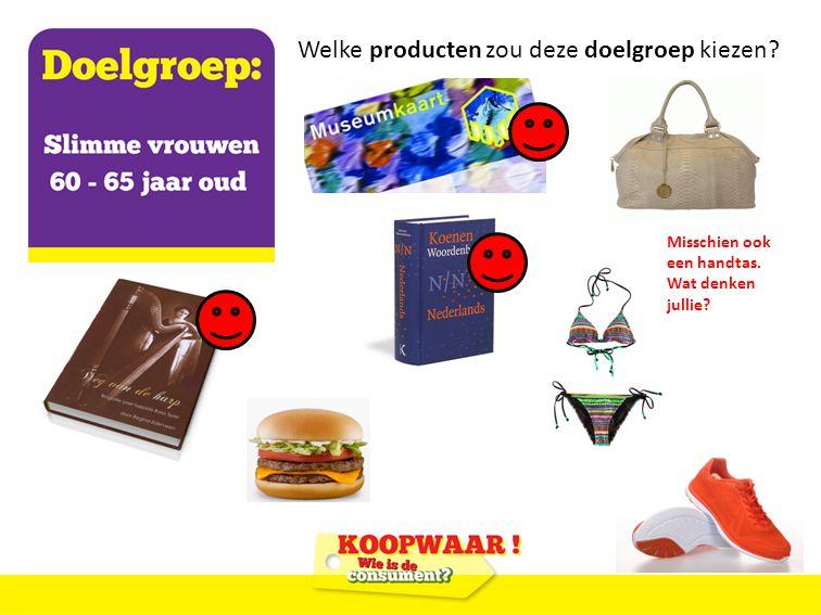 Welke producten zou deze doelgroep kiezen Misschien ook een handtas. Wat denken jullie
