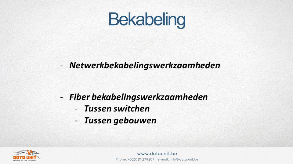 -Netwerkbekabelingswerkzaamheden -Fiber bekabelingswerkzaamheden -Tussen switchen -Tussen gebouwen