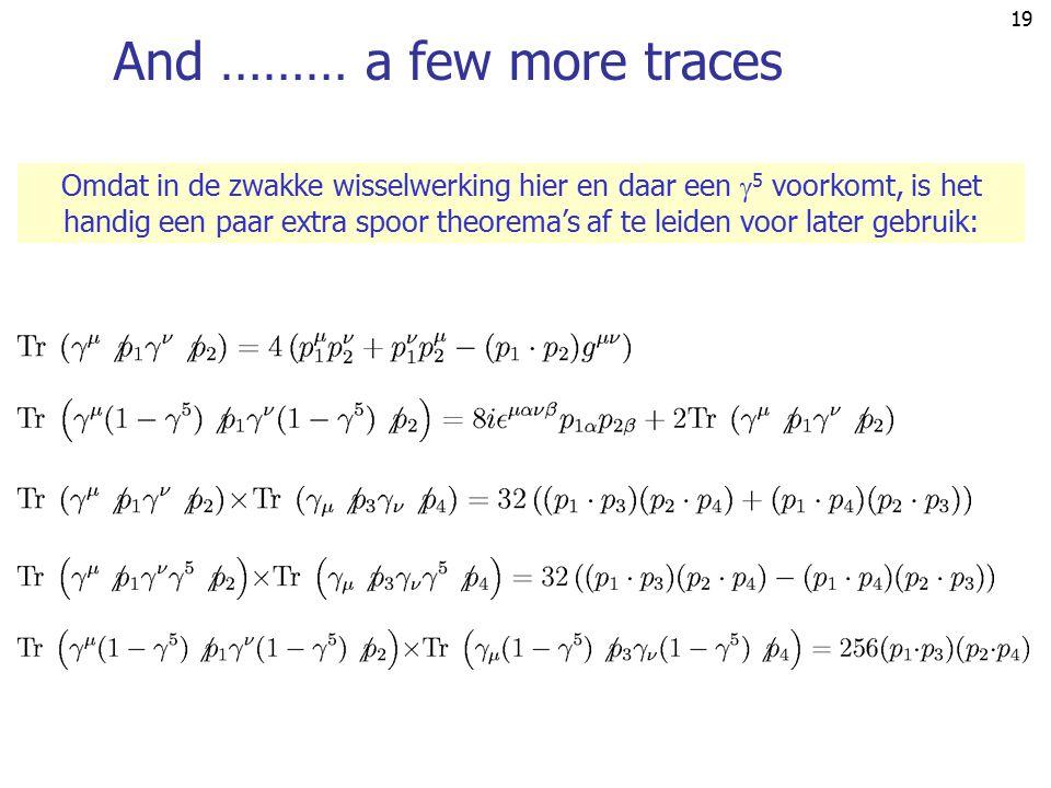 18 Zwak  e.m. wisselwerking ee e WW zwakke interactie ee ee  e.m. interactie Want: Dus:  e.m. interactie: links- & rechtshandige deeltjes &