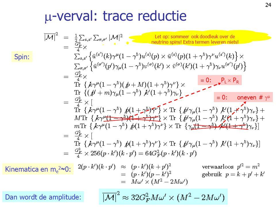 """23 Resterend """"routine"""" werk:  sommeren en middelen over de spin toestanden  vinden van juiste trace theorema  integreren over de e  (p') + e (k')"""