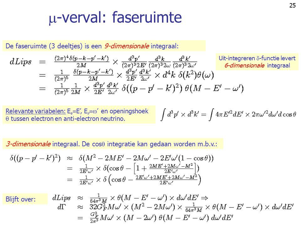 24 Spin: Let op: sommeer ook doodleuk over de neutrino spins! Extra termen leveren niets!  -verval: trace reductie Kinematica en m e 2  0: Dan wordt