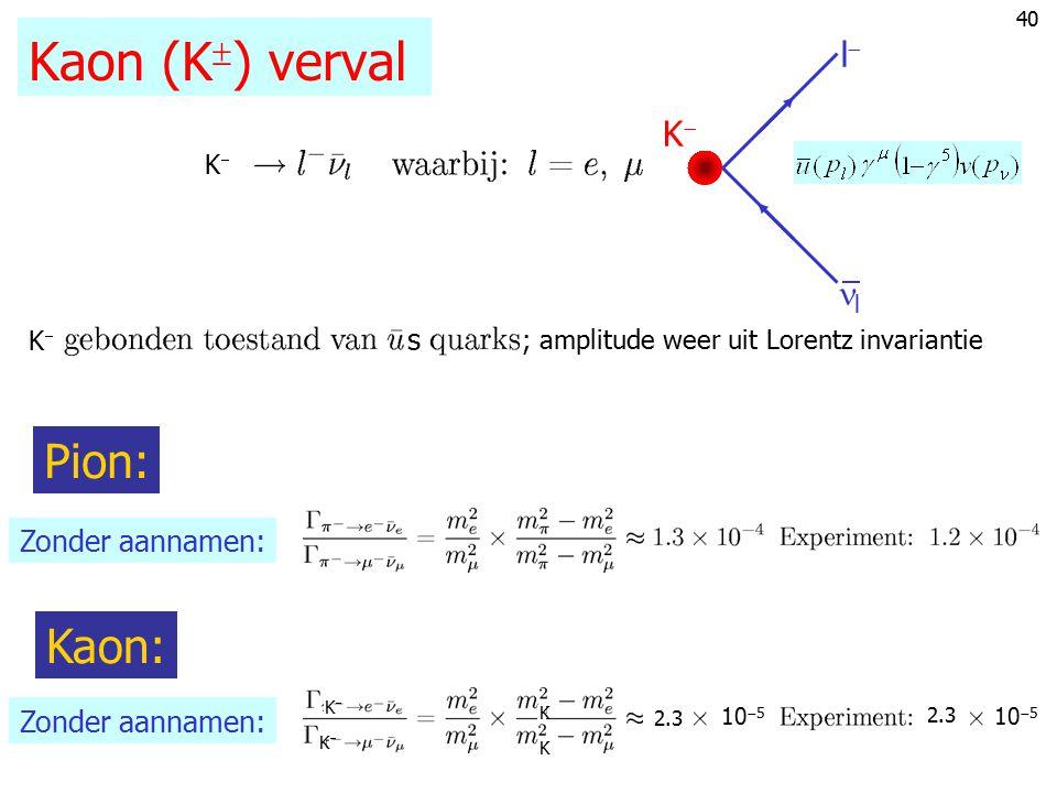 39 Pion (   ) verval (slot) Oftewel: En met formule voor  (A  B+C): Zonder aannamen: ll l  Anti-neutrino: rechtshandig  heliciteit +1 Lepto