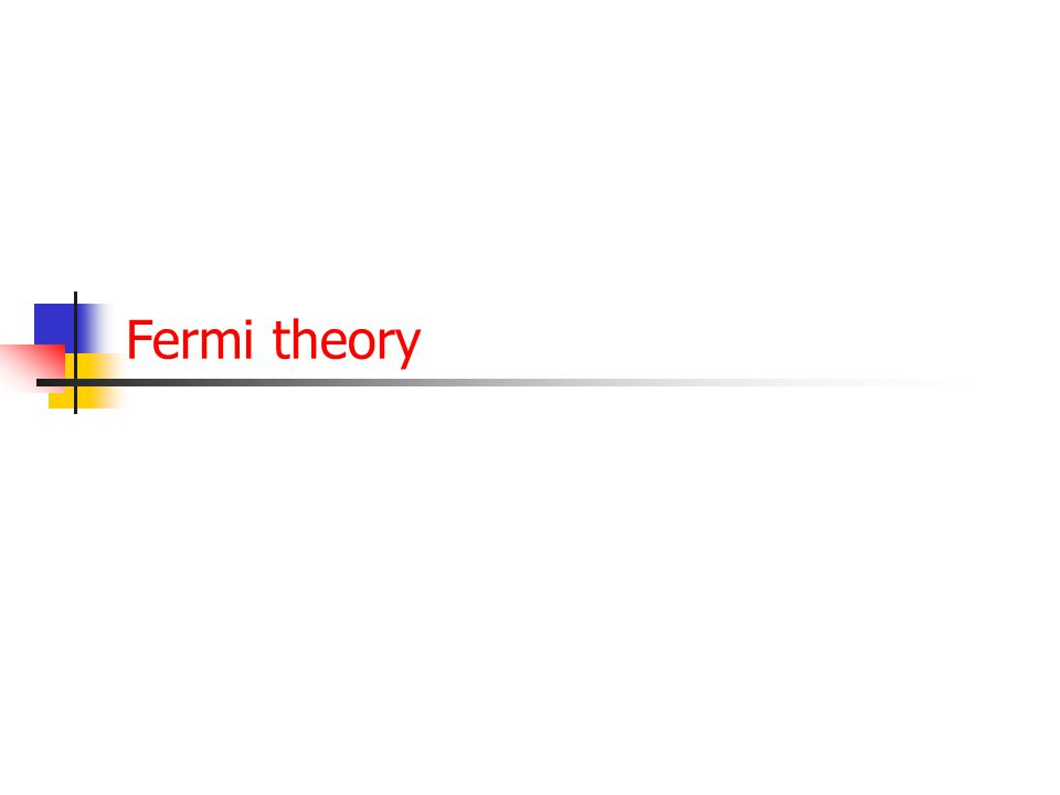 """4 The weak interaction at low q 2 Fermi theory of the weak interaction Parity violation  the """"correct"""" vertex factor Helicity versus handedness and u"""
