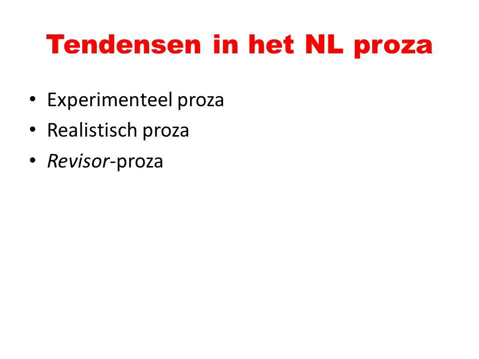 Tendensen in het NL proza Experimenteel proza Realistisch proza Revisor-proza