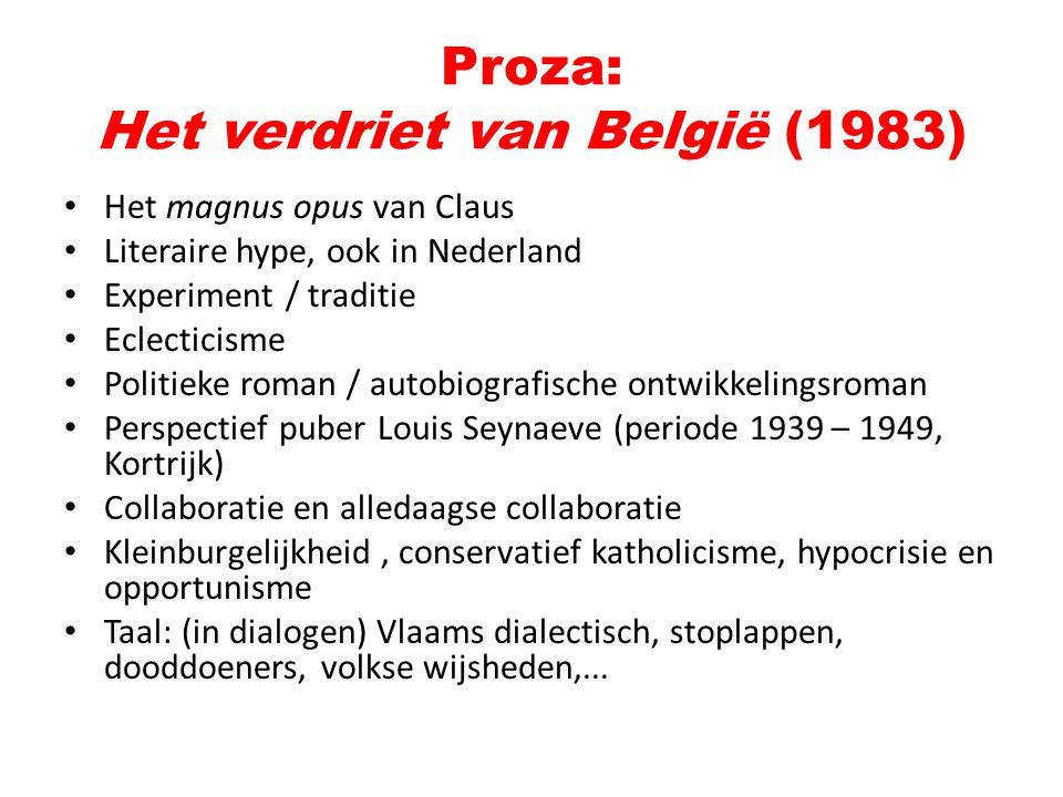 Proza: Het verdriet van België (1983) Het magnus opus van Claus Literaire hype, ook in Nederland Experiment / traditie Eclecticisme Politieke roman /
