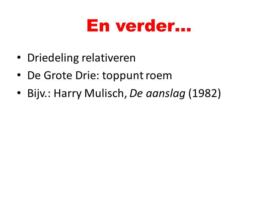 En verder… Driedeling relativeren De Grote Drie: toppunt roem Bijv.: Harry Mulisch, De aanslag (1982)