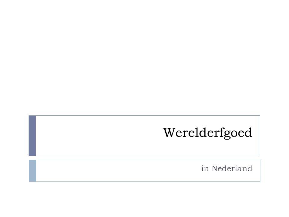 Schokland  Sinds 1995 als eerste Nederlandse monument op werelderfgoedlijst  Symbool van Nederlandse strijd tegen het water  Was een eiland in de Zuiderzee  Ligt nu in de Noordoostpolder