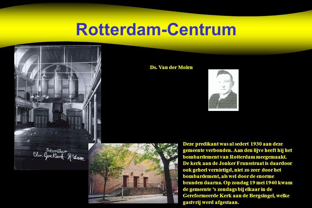 Rotterdam-Centrum Deze predikant was al sedert 1930 aan deze gemeente verbonden. Aan den lijve heeft hij het bombardement van Rotterdam meegemaakt. De