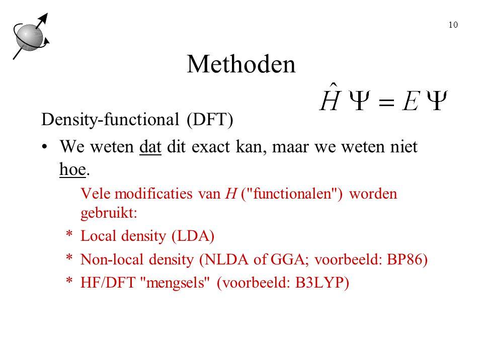 10 Methoden Density-functional (DFT) We weten dat dit exact kan, maar we weten niet hoe.