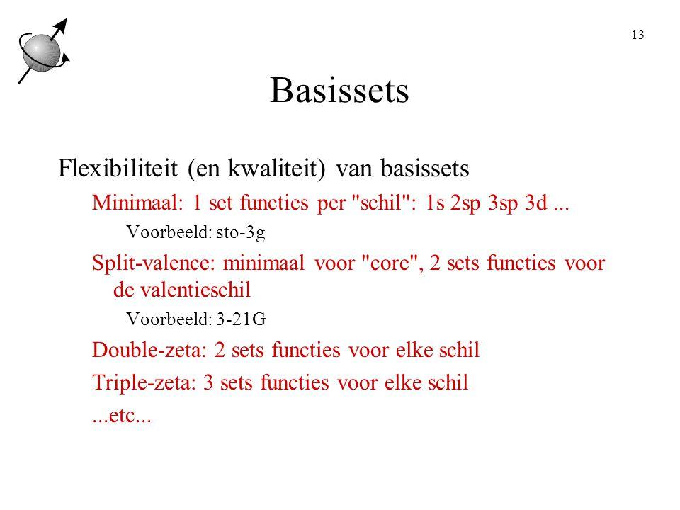 13 Basissets Flexibiliteit (en kwaliteit) van basissets Minimaal: 1 set functies per schil : 1s 2sp 3sp 3d...
