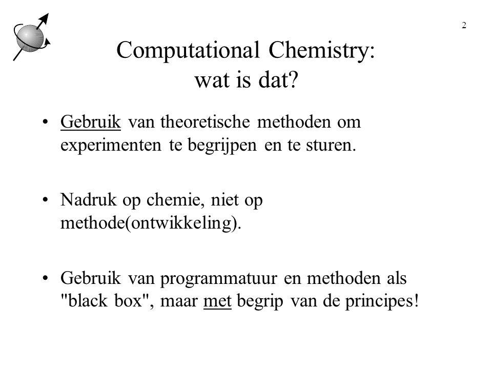 3 Computational Chemistry: doelstellingen Begrijpen en rationaliseren van chemie Berekeningen aan 1 struktuur *Waar zit de negatieve lading.