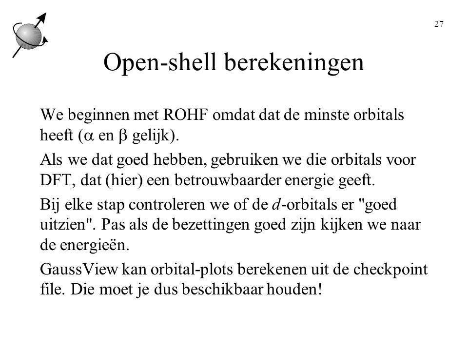 27 Open-shell berekeningen We beginnen met ROHF omdat dat de minste orbitals heeft (  en  gelijk).