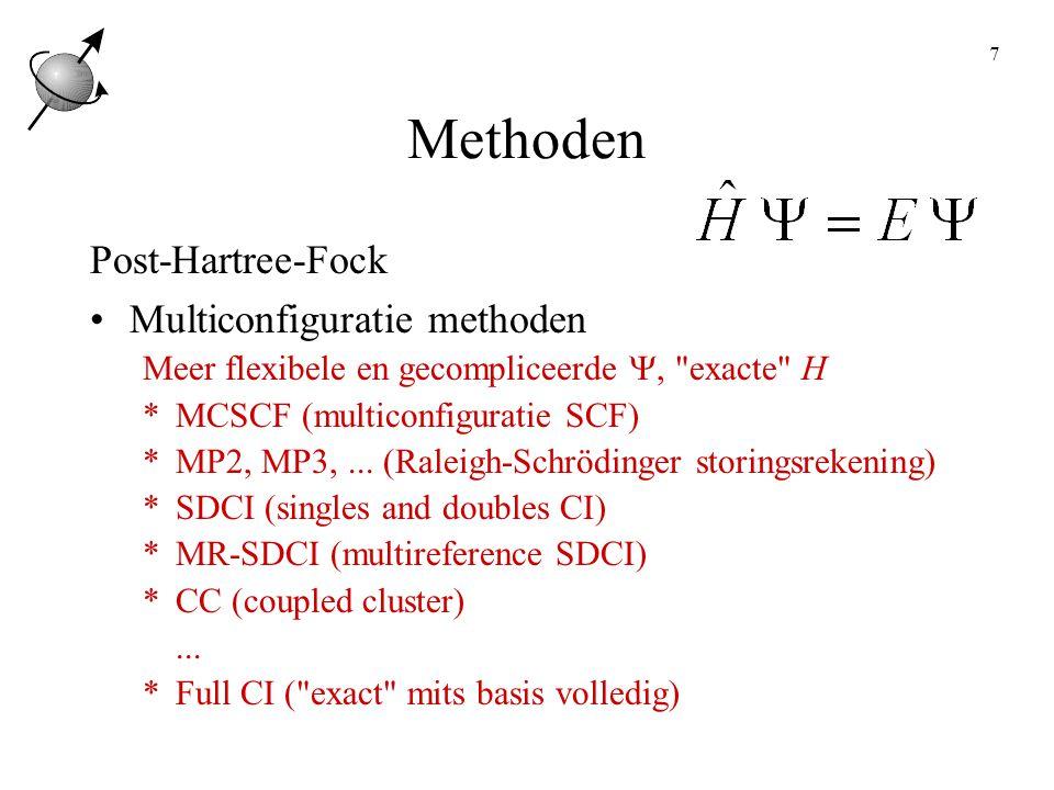 7 Methoden Post-Hartree-Fock Multiconfiguratie methoden Meer flexibele en gecompliceerde , exacte H *MCSCF (multiconfiguratie SCF) *MP2, MP3,...