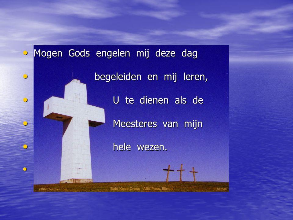 Mogen Gods engelen mij deze dag Mogen Gods engelen mij deze dag begeleiden en mij leren, begeleiden en mij leren, U te dienen als de U te dienen als d