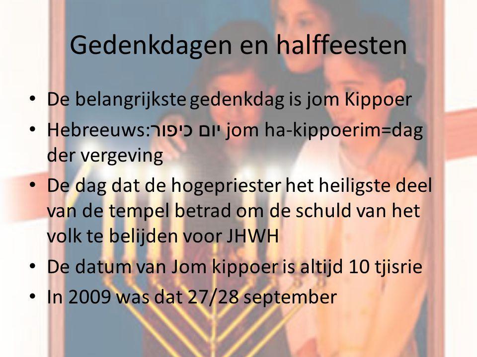 De belangrijkste gedenkdag is jom Kippoer Hebreeuws: יום כיפור jom ha-kippoerim=dag der vergeving De dag dat de hogepriester het heiligste deel van de tempel betrad om de schuld van het volk te belijden voor JHWH De datum van Jom kippoer is altijd 10 tjisrie In 2009 was dat 27/28 september