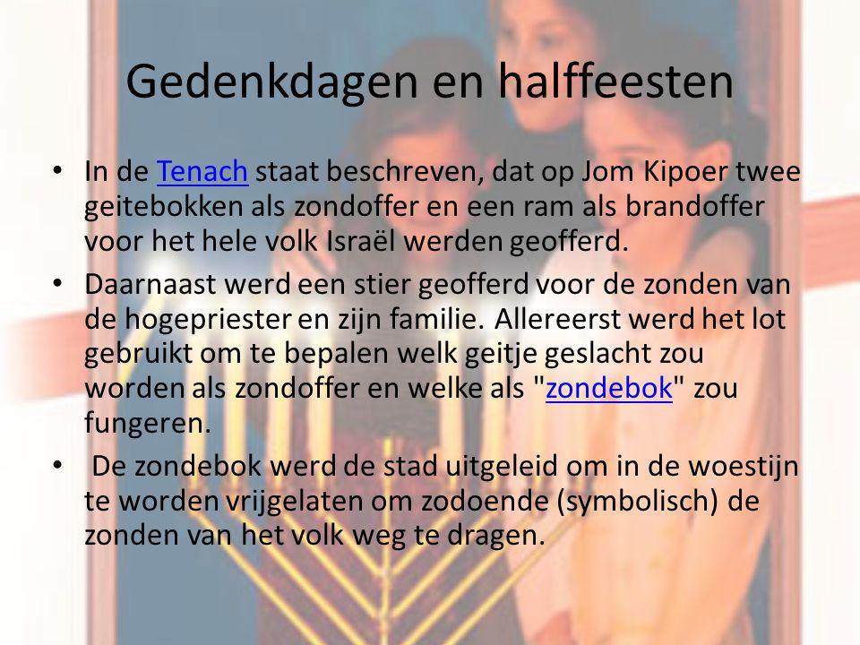 Gedenkdagen en halffeesten In de Tenach staat beschreven, dat op Jom Kipoer twee geitebokken als zondoffer en een ram als brandoffer voor het hele vol