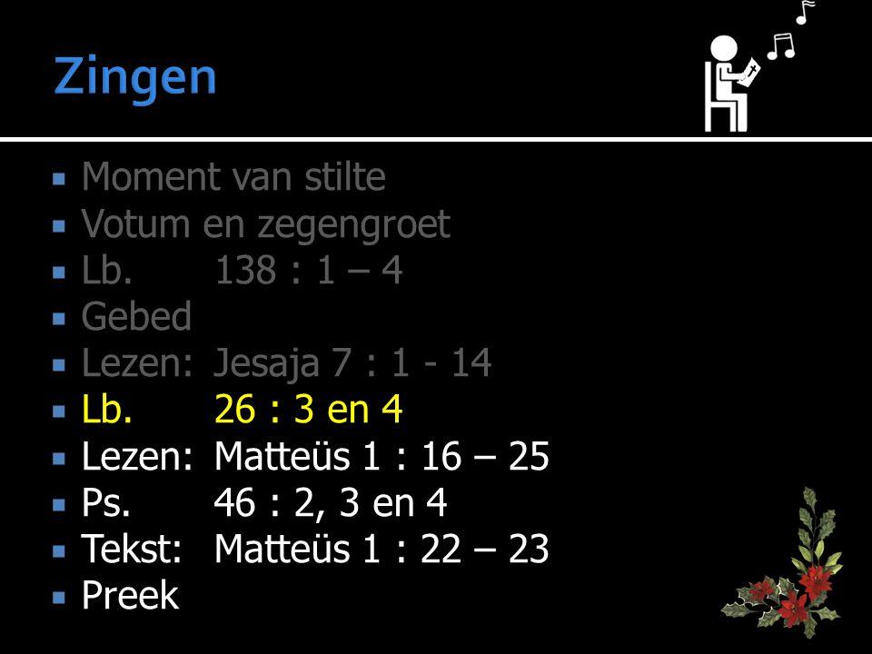  Moment van stilte  Votum en zegengroet  Lb.138 : 1 – 4  Gebed  Lezen:Jesaja 7 : 1 - 14  Lb.26 : 3 en 4  Lezen:Matteüs 1 : 16 – 25  Ps. 46 : 2