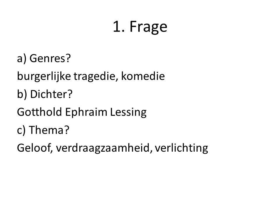 1. Frage a) Genres? burgerlijke tragedie, komedie b) Dichter? Gotthold Ephraim Lessing c) Thema? Geloof, verdraagzaamheid, verlichting