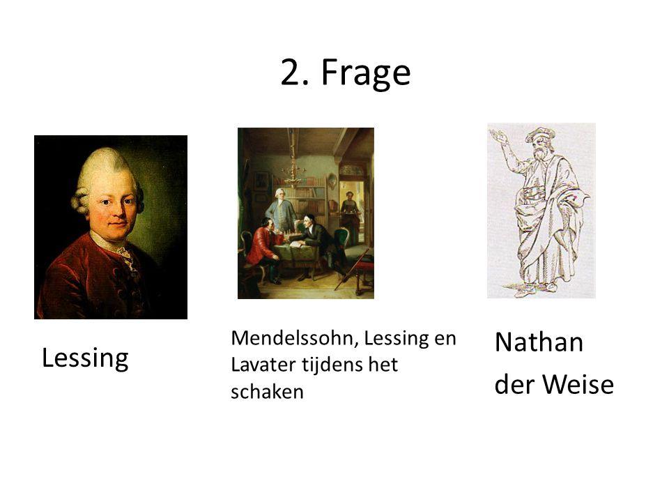3.Frage Een drama van Lessing over de drie grote religies christendom, islaam en jodendom 4.
