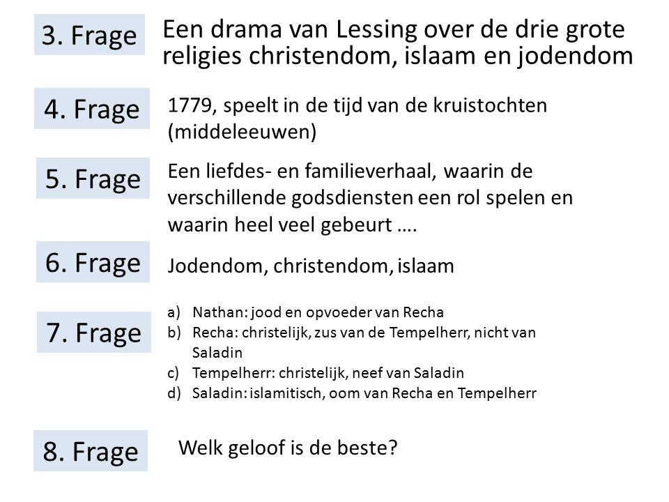 3. Frage Een drama van Lessing over de drie grote religies christendom, islaam en jodendom 4. Frage 1779, speelt in de tijd van de kruistochten (midde