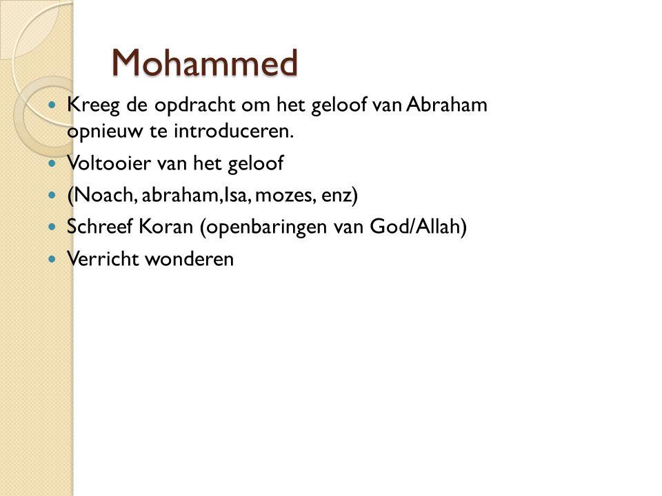 Mohammed Kreeg de opdracht om het geloof van Abraham opnieuw te introduceren. Voltooier van het geloof (Noach, abraham,Isa, mozes, enz) Schreef Koran
