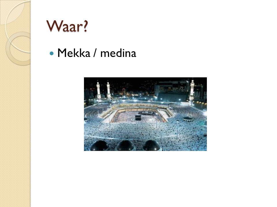 Waar? Mekka / medina