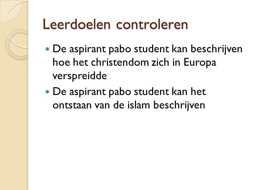 Leerdoelen controleren De aspirant pabo student kan beschrijven hoe het christendom zich in Europa verspreidde De aspirant pabo student kan het ontsta