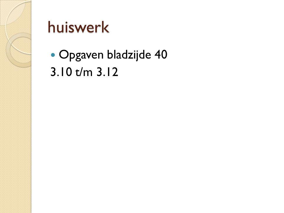 huiswerk Opgaven bladzijde 40 3.10 t/m 3.12