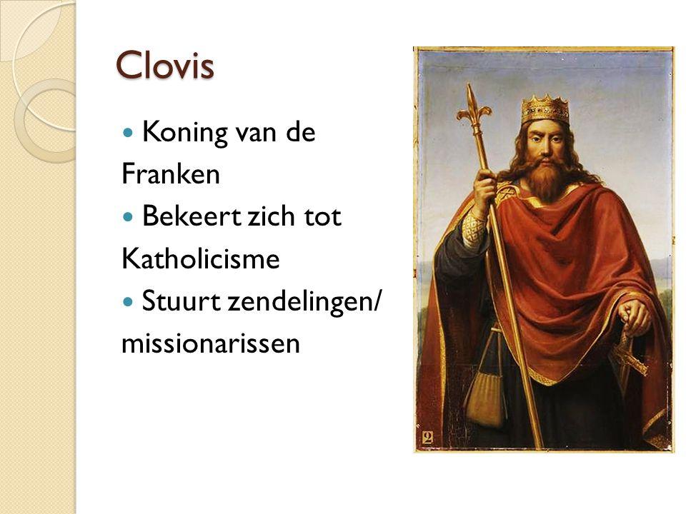Clovis Koning van de Franken Bekeert zich tot Katholicisme Stuurt zendelingen/ missionarissen