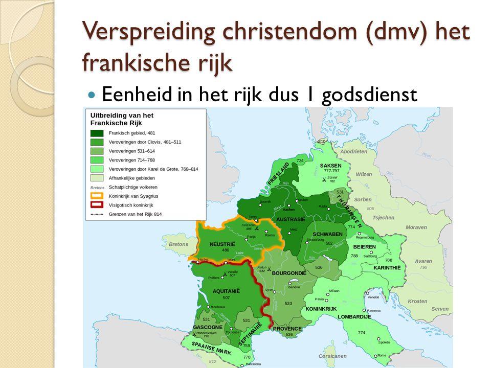Verspreiding christendom (dmv) het frankische rijk Eenheid in het rijk dus 1 godsdienst