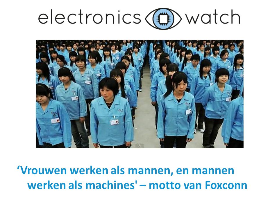 'Vrouwen werken als mannen, en mannen werken als machines – motto van Foxconn