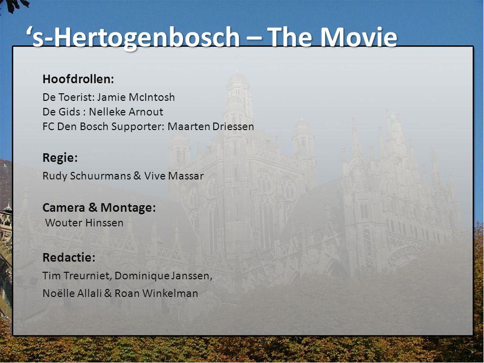 Hoofdrollen: De Toerist: Jamie McIntosh De Gids : Nelleke Arnout FC Den Bosch Supporter: Maarten Driessen Regie: Rudy Schuurmans & Vive Massar Camera