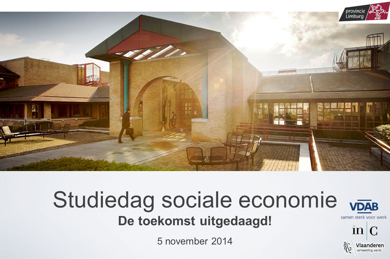 limburg.be Studiedag sociale economie De toekomst uitgedaagd! 5 november 2014