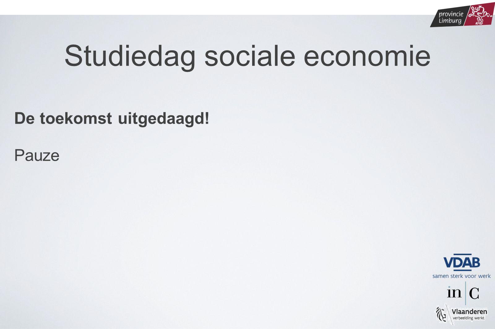lokalebesturen.limburg.be De toekomst uitgedaagd! Pauze Studiedag sociale economie