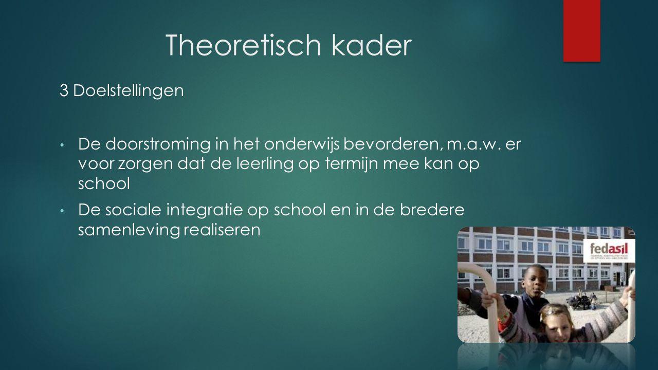 Theoretisch kader 3 Doelstellingen De doorstroming in het onderwijs bevorderen, m.a.w.