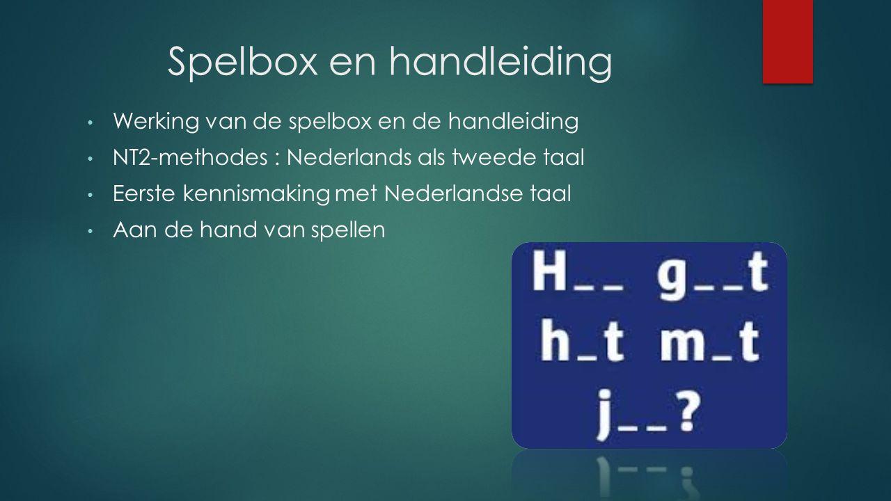 Spelbox en handleiding Werking van de spelbox en de handleiding NT2-methodes : Nederlands als tweede taal Eerste kennismaking met Nederlandse taal Aan de hand van spellen