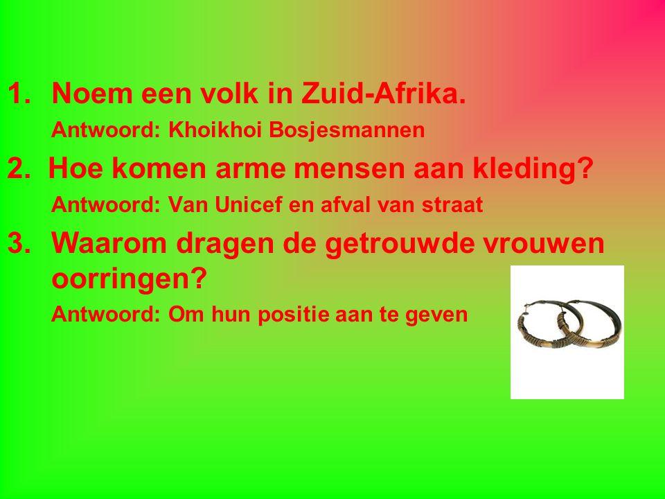 1.Noem een volk in Zuid-Afrika.Antwoord: Khoikhoi Bosjesmannen 2.