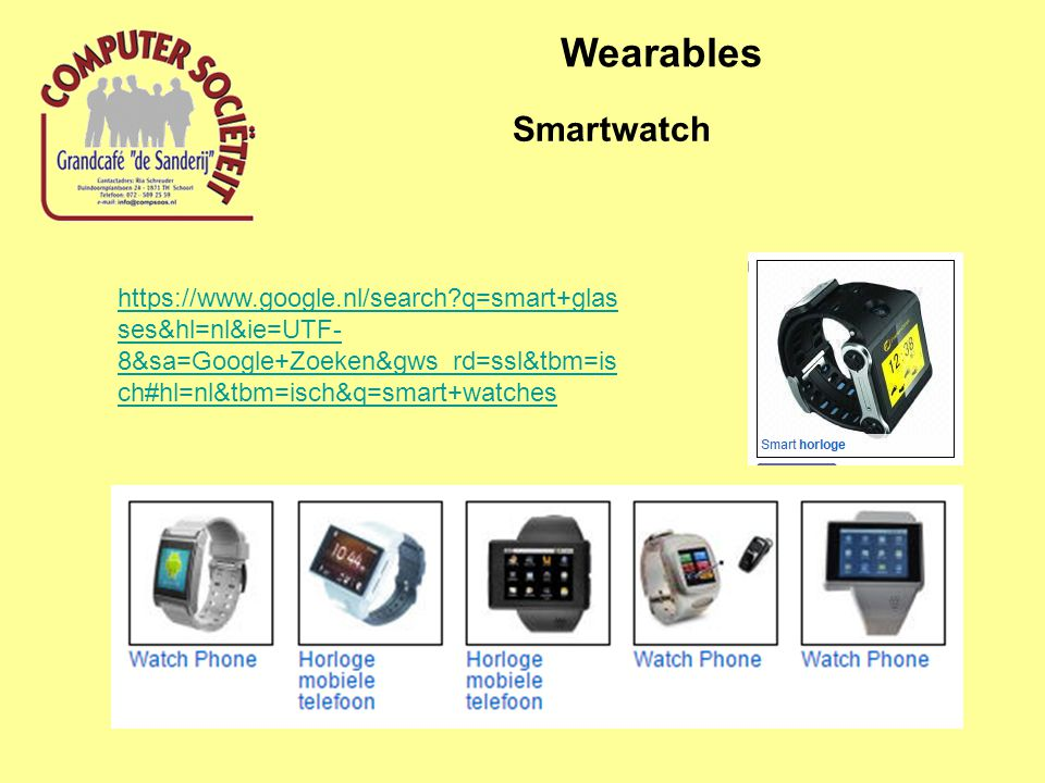 Wearables Smartwatch https://www.google.nl/search q=smart+glas ses&hl=nl&ie=UTF- 8&sa=Google+Zoeken&gws_rd=ssl&tbm=is ch#hl=nl&tbm=isch&q=smart+watches