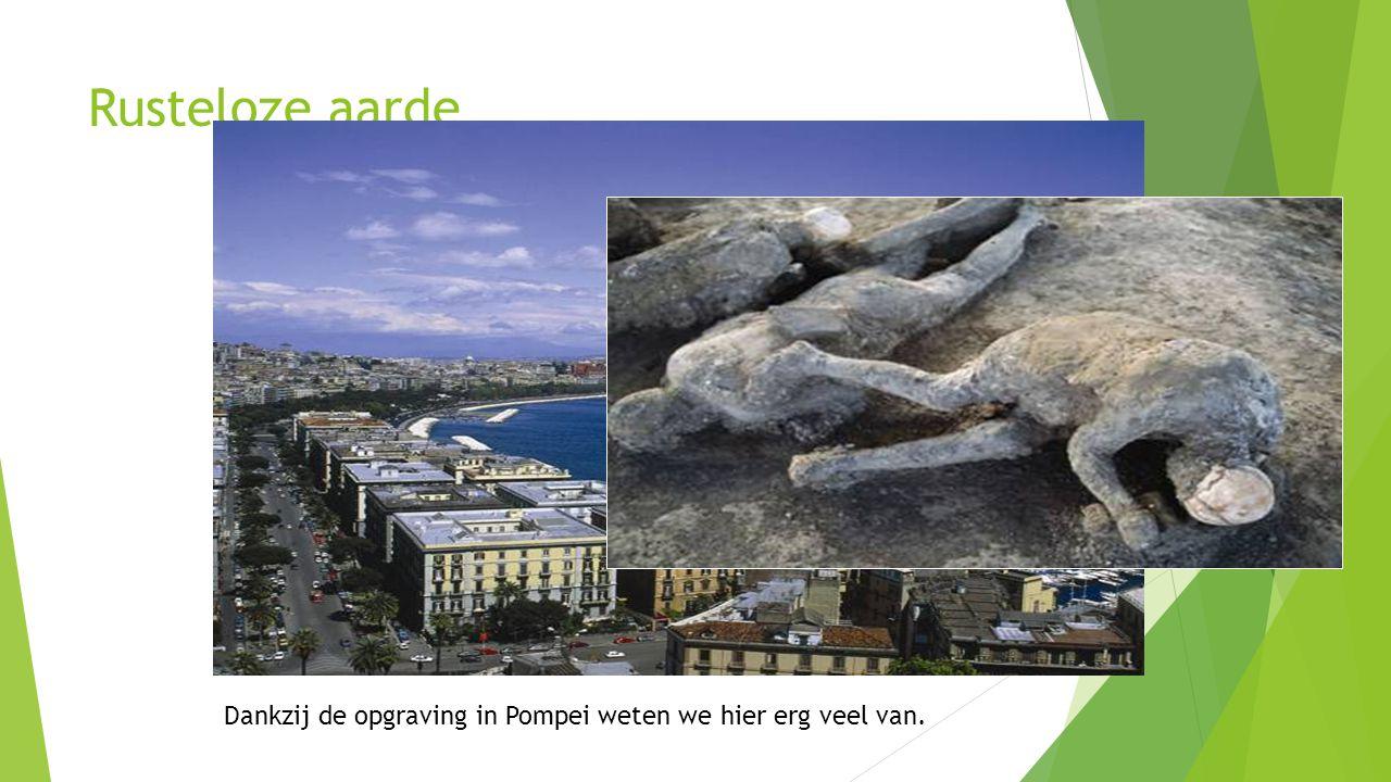 Rusteloze aarde Dankzij de opgraving in Pompei weten we hier erg veel van.
