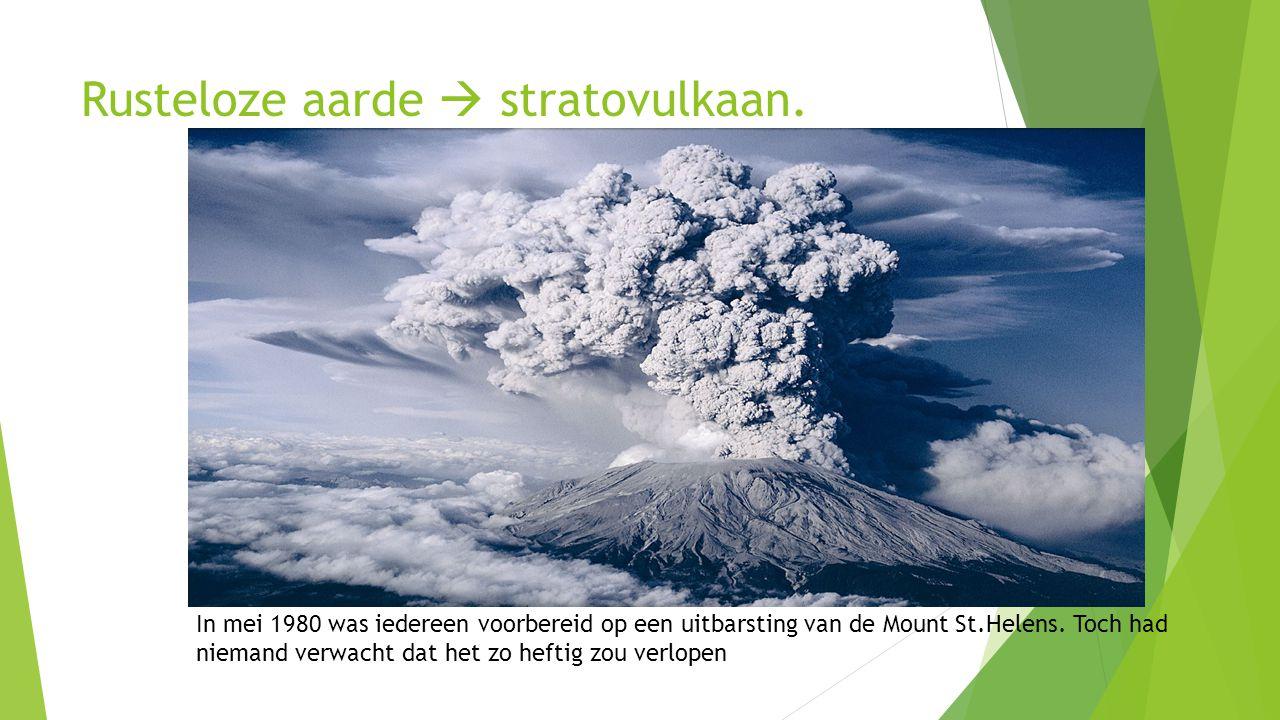 Rusteloze aarde  stratovulkaan. In mei 1980 was iedereen voorbereid op een uitbarsting van de Mount St.Helens. Toch had niemand verwacht dat het zo h