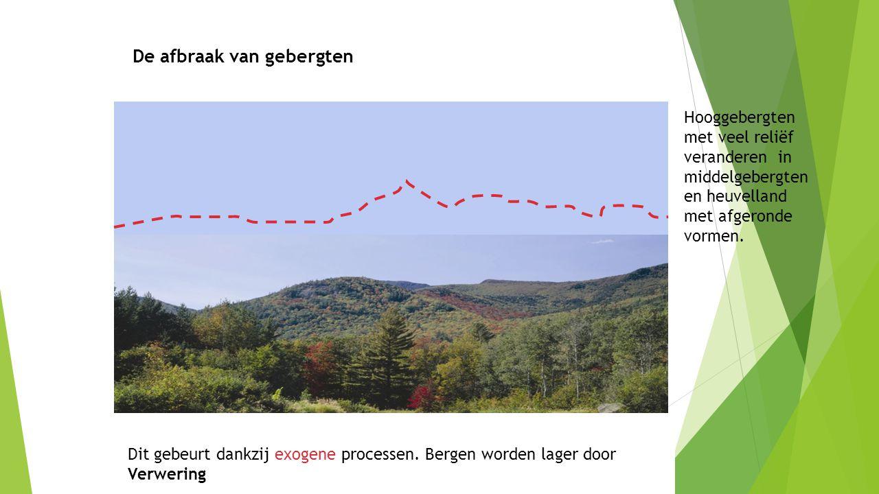 Dit gebeurt dankzij exogene / endogene processen. Hooggebergten met veel reliëf veranderen in middelgebergten en heuvelland met afgeronde vormen. Dit