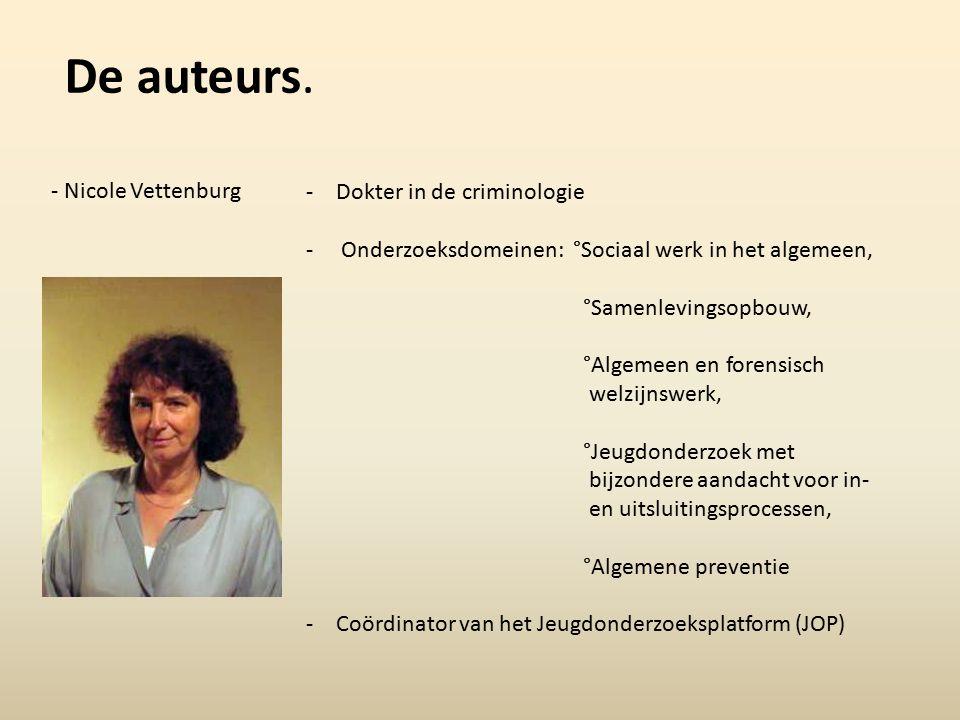 De auteurs. - Nicole Vettenburg -Dokter in de criminologie - Onderzoeksdomeinen: °Sociaal werk in het algemeen, °Samenlevingsopbouw, °Algemeen en fore