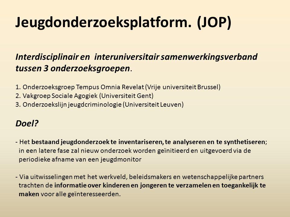 Jeugdonderzoeksplatform. (JOP) Interdisciplinair en interuniversitair samenwerkingsverband tussen 3 onderzoeksgroepen. 1. Onderzoeksgroep Tempus Omnia