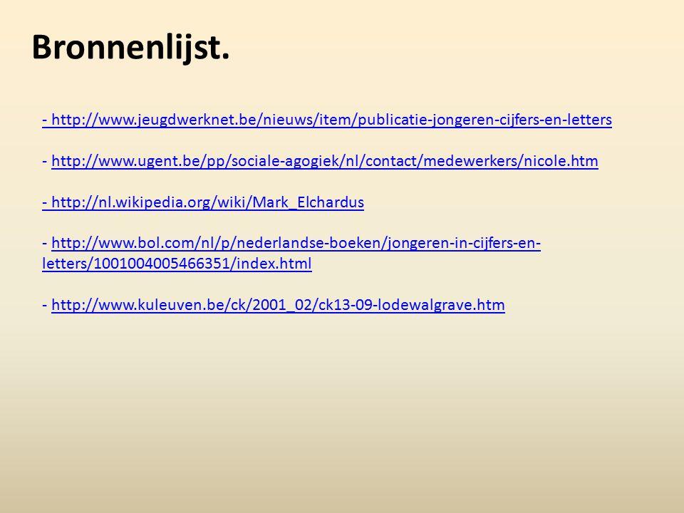 Bronnenlijst. - http://www.jeugdwerknet.be/nieuws/item/publicatie-jongeren-cijfers-en-letters - http://www.jeugdwerknet.be/nieuws/item/publicatie-jong