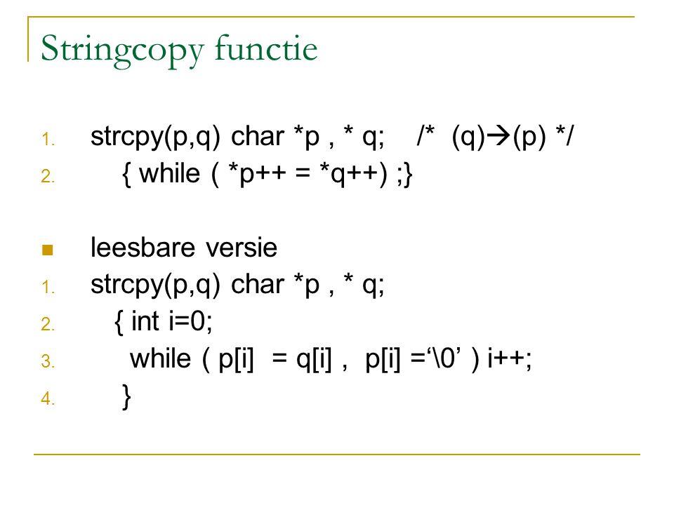 Stringcopy functie 1. strcpy(p,q) char *p, * q; /* (q)  (p) */ 2.