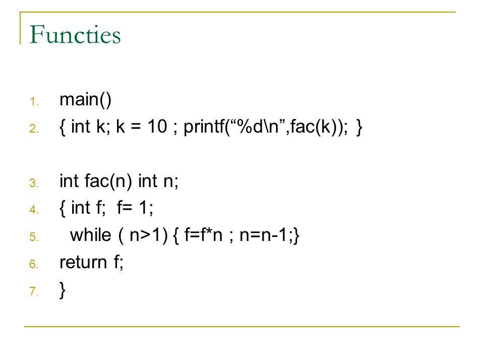 Functies 1. main() 2. { int k; k = 10 ; printf( %d\n ,fac(k)); } 3.